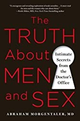 The Truth About Men and Sex: Intimate Secrets from the Doctor's Office [PAPERBACK] [2015] [By Abraham Morgentaler]