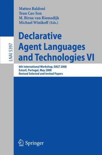 Declarative Agent Languages and Technologies VI: 6th International Workshop, DALT 2008, Estoril, Portugal, May 12, 2008, Revised Selected and Invited Papers (Lecture Notes in Computer Science) by Brand: Springer