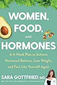 Women, Food, and Hormones: A 4-Week Plan to Achieve Hormonal Balance, Lose Weight, and Feel Like Yourself Agai