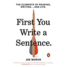 First You Write a Sentence: The Elements of Reading, Writing . . . and Life (English Edition)