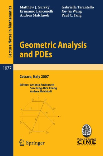 Geometric Analysis and PDEs: Lectures given at the C.I.M.E. Summer School held in Cetraro, Italy, June 11-16, 2007 (Lecture Notes in Mathematics)