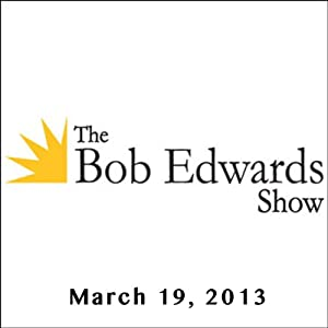 The Bob Edwards Show, Michael Hainey and Liza Mundy, March 19, 2013 Radio/TV Program