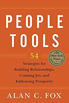 People Tools: 54 Strategies for Building Relationships, Creating Joy, and Embracing Prosperity by [Fox, Alan C.]
