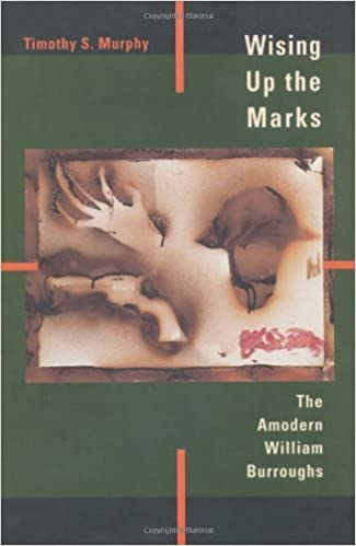 Wising Up the Marks: The Amodern William Burroughs by Timothy S. Murphy (1998-01-05)