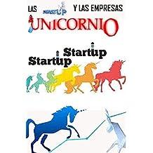 Las Startup Y Las Empresas Unicornio (Un Futuro Diferente nº 164) (Spanish Edition)