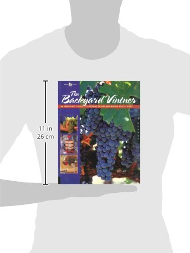 The Backyard Vintner: An Enthusiast's Guide to Growing Grapes and Making Wine at Home