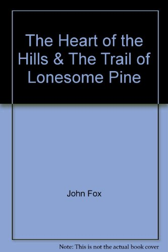 The Heart of the Hills & The Trail of Lonesome Pine (The Trail Of The Lonesome Pine 1908)