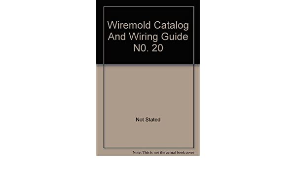Wiremold Catalog and Wiring Guide N0. 20: Not Stated: Amazon.com ...