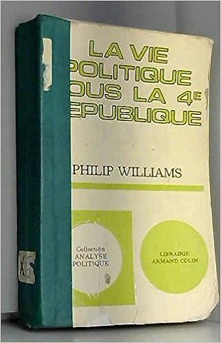 Amazon Fr La Vie Politique Sous La 4e Republique