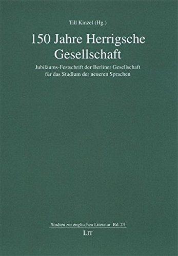 150 Jahre Herrigsche Gesellschaft: Jubiläums-Festschrift der Berliner Gesellschaft für das Studium der neueren Sprachen (Studien zur Englischen Literatur)