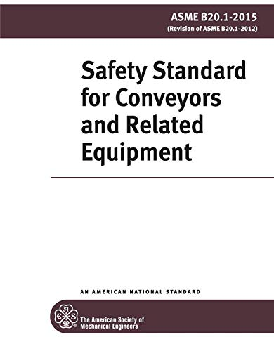 ASME B20.1-2015: Safety Standard for Conveyors and Related Equipment: Safety Standard for Conveyors and Related Equipment