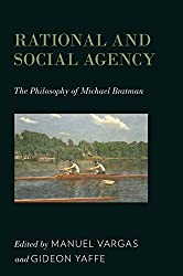 Rational and Social Agency: The Philosophy of Michael Bratman