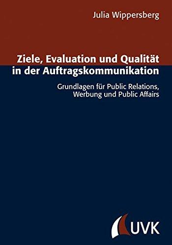 ziele-evaluation-und-qualitt-in-der-auftragskommunikation-grundlagen-fr-public-relations-werbung-und-public-affairs-forschungsfeld-kommunikation
