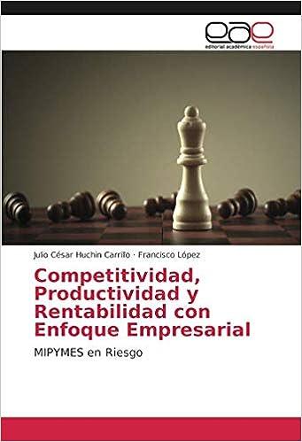 Competitividad, Productividad y Rentabilidad con Enfoque Empresarial: MIPYMES en Riesgo (Spanish Edition): Julio César Huchin Carrillo, Francisco López: ...