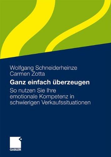 Ganz einfach überzeugen Taschenbuch – 24. September 2009 Wolfgang Schneiderheinze Carmen Zotta Ganz einfach überzeugen Gabler Verlag
