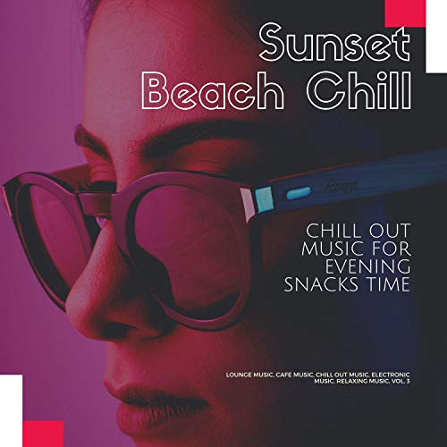 Sunset Beach Chill (Chill Out Music For Evening Snacks Time) (Lounge Music, Cafe Music, Chill Out Music, Electronic Music, Relaxing Music, Vol. 3)