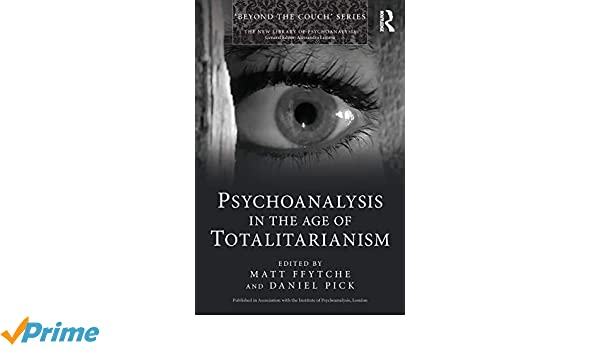 Psychoanalysis in the Age of Totalitarianism The New Library of Psychoanalysis Beyond the Couch Series: Amazon.es: Matt ffytche, Daniel Pick: Libros en ...