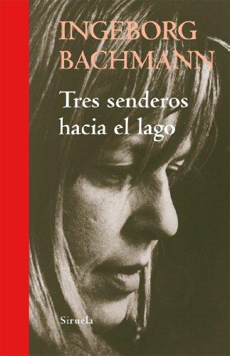 Descargar Libro Tres Senderos Hacia El Lago Ingeborg Bachmann