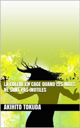 La Colère En Cage  Quand Les Mots Ne Sont Pas Inutiles  Trois Expressions, Chinoise, Américaine Et Allemande, Pour Gérer La Colère (Mobile University Europe) (French Edition)