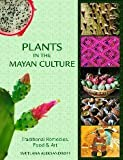 Plants in the Mayan Culture 9780615395289