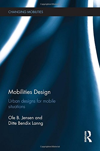 Mobilities Design: Urban Designs for Mobile Situations (Changing Mobilities)