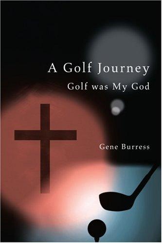 A Golf Journey: Golf was My God