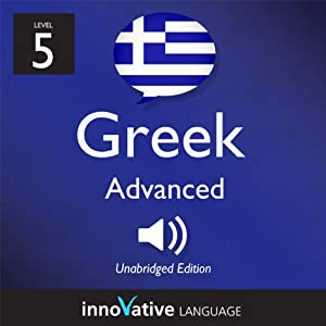 Learn Greek - Level 5: Advanced Greek, Volume 1: Lessons 1-25 Audiobook