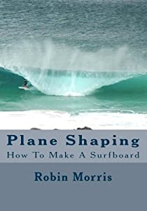 Plane Shaping: How To Make A Surfboard