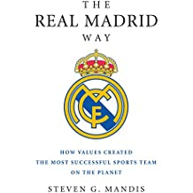 The Real Madrid Way: How Values Created the Most Successful Sports Team on the Planet (English Edition)