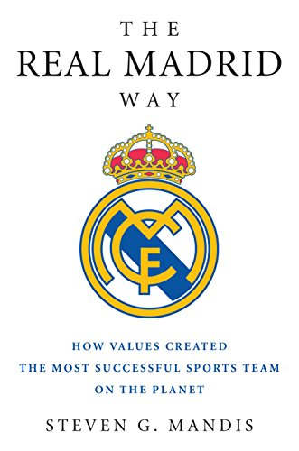 Download PDF The Real Madrid Way - How Values Created the Most Successful Sports Team on the Planet