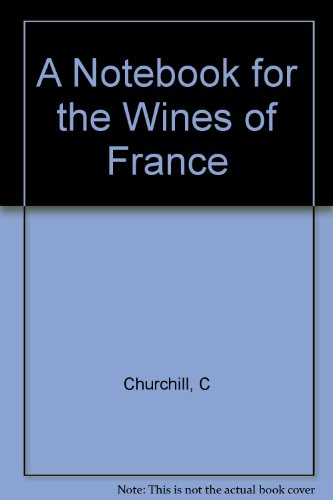 A notebook for the wines of France;: A wine diary or cellar book listing the nine hundred most important French wines and/or their vineyards, with ... the wine drinker's own records and notations by Creighton Churchill