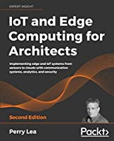 IoT and Edge Computing for Architects, 2nd Edition Front Cover