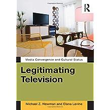 Legitimating Television: Media Convergence and Cultural Status
