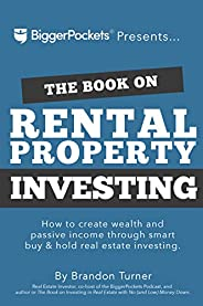 The Book on Rental Property Investing: How to Create Wealth and Passive Income Through Intelligent Buy & Hold Real Estate In