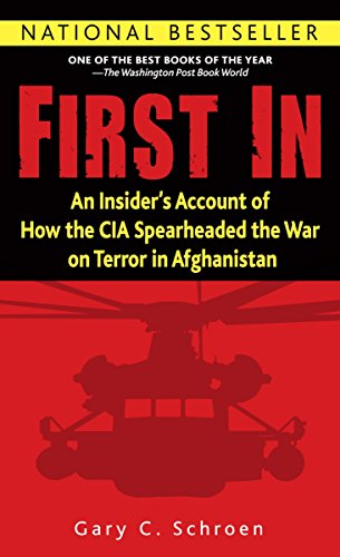 First In: An Insider's Account of How the CIA Spearheaded the War on Terror in Afghanistan (Ghost Wars The Secret History Of The Cia)