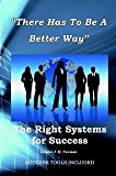 There Has to Be A Better Way - The Right Systems For Success