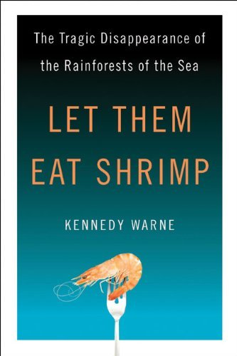 (Let Them Eat Shrimp: The Tragic Disappearance of the Rainforests of the Sea)