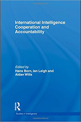 International Intelligence Cooperation and Accountability (Studies in Intelligence)