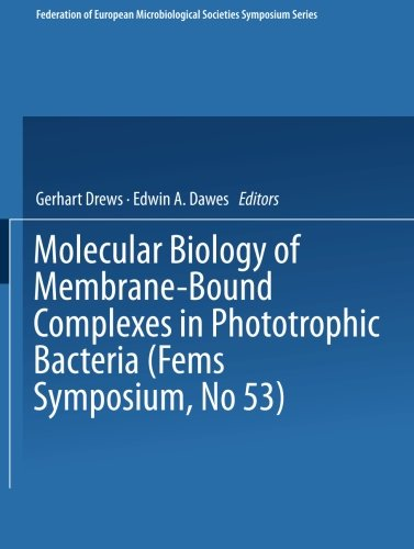 Molecular Biology of Membrane-Bound Complexes in Phototrophic Bacteria (FEMS Symposium)