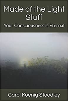 Made of the Light Stuff: Your Consciousness is Eternal