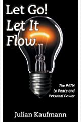 Let Go Let It Flow: The PATH to Peace and Personal Power Paperback