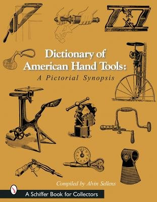 Dictionary of American Hand Tools( A Pictorial Synopsis)[DICT OF AMER HAND TOOLS][Hardcover]