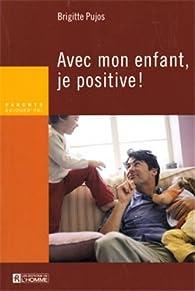 Avec mon enfant, je positive ! par Brigitte Pujos