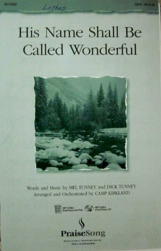 His Name Shall Be Called Wonderful Words and Music by Mel Tunney and Dick Tunney; Arranged by Camp Kirkland (Sheet Music) (SATB 08742062) (And His Name Shall Be Called Wonderful)