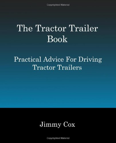 The Tractor Trailer Book: Practical Advice For Driving Tractor Trailers