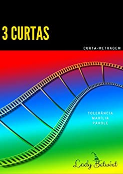 3 CURTAS: Roteiros de Cinema por [Betwixt, Lady]