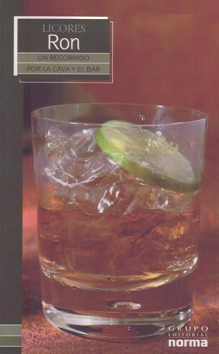 Licores Ron/ Rum (Un Recorrido Por La Cava Y El Bar/ a Visit to the Wine Cellar and Bar) (Spanish Edition) by Grupo Editorial Norma