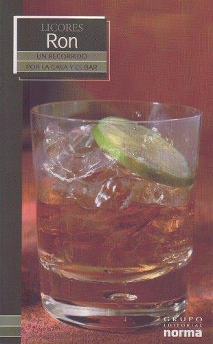 Licores Ron/ Rum (Un Recorrido Por La Cava Y El Bar/ a Visit to the Wine Cellar and Bar) (Spanish Edition) by Grupo Editorial Norma