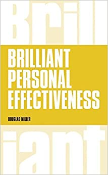 Brilliant Personal Effectiveness: What to Know and Say to Make an Impact at Work by Douglas Miller (2014-12-19)