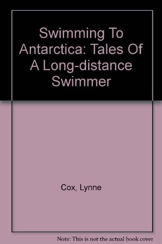 Swimming to Antarctica: Tales of a Long-Distance Swimmer [Paperback] [2005] (Author) Lynne Cox